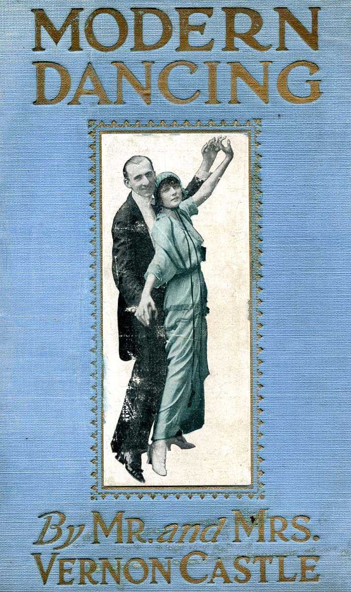 Modern Dancing, by Mr. and Mrs. Vernon Castle, 1914. Winterthur Library, John and Carolyn Grossman Collection
