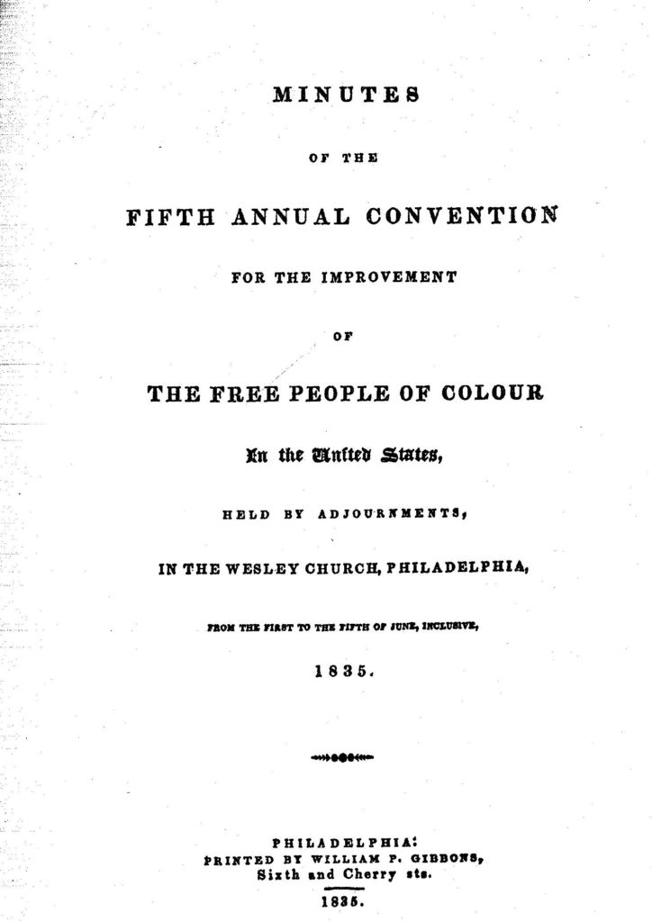 ": Minutes of the Fifth Annual Convention for the Improvement of the Free People of Colour in the United States, 1835. Fully digitized by the University of Delaware's ""Colored Conventions: Bringing Nineteenth-Century Black Organizing to Digital Life,"" http://coloredconventions.org/items/show/277."